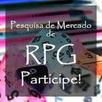 Pesquisa de Mercado de RPG 2016 – Participe!