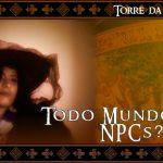 A Torre da Maga #2 – Todo Mundo Ama NPCs?